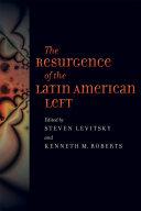 The Resurgence of the Latin American Left; Steven Levitsky,Kenneth M. Roberts ; 2011