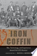 Iron Coffin: War, Technology, and Experience aboard the USS Monitor; David A. Mindell ; 2012