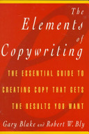 The Elements of Copywriting: The Essential Guide to Creating Copy that Gets the Results You Want; Gary Blake,Robert W. Bly ; 1998