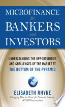 Microfinance for Bankers and Investors: Understanding the Opportunities and Challenges of the Market; Elizabeth Rhyne ; 2009