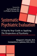 Systematic Psychiatric Evaluation: A Step-by-Step Guide to Applying The Perspectives of Psychiatry; Margaret S. Chisolm,Constantine G. Lyket ; 2012