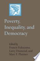 Poverty, Inequality, and Democracy; Francis Fukuyama,Larry Diamond,Marc F. P ; 2012