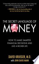 The Secret Language of Money: How to Make Smarter Financial Decisions and Live a Richer Life; David Krueger,John David Mann ; 2009