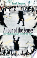 A Tour of the Senses: How Your Brain Interprets the World; John M. Henshaw ; 2012