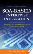 SOA-Based Enterprise Integration: A Step-by-Step Guide to Services-based Application; Waseem Roshen ; 2009