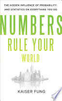 Numbers Rule Your World: The Hidden Influence of Probabilities and Statistics on Everything You Do; Kaiser Fung ; 2010