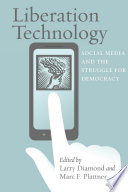 Liberation Technology: Social Media and the Struggle for Democracy; Larry Diamond,Marc F. Plattner ; 2012